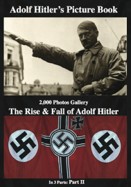 Adolf Hitler's  Picture Book  2,000 Photos Gallery: The Rise & Fall of  Adolf Hitler Part 2 (of 3)