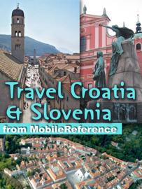 Croatia & Slovenia Travel Guide: Incl. Zagreb, Split, Dubrovnik, Ljubljana & more. Illustrated Guide, Phrasebooks & Maps (Mobi Travel)