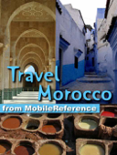 Morocco Travel Guide. Incl: Rabat, Casablanca, Fez, Marrakech, Meknes & more. Illustrated Guide, Maps, and Phrasebooks (Mobi Travel)