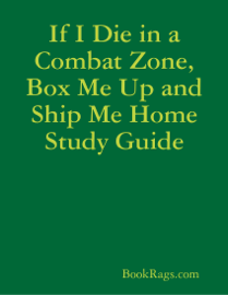 If I Die in a Combat Zone, Box Me Up and Ship Me Home Study Guide book