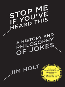Stop Me If You've Heard This: A History and Philosophy of Jokes Libro Cover