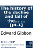 Edward Gibbon - The history of the decline and fall of the Roman Empire: By Edward Gibbon, Esq; ... [pt.1] artwork
