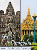 Cambodia Travel Guide: Angkor Archaeological Park (with Angkor Wat, Bayon, and 30+ sites) Siem Reap, Phnom Penh, Battambang, Sihanoukville. Illustrated Guide, Phrasebook & Maps (Mobi Travel)