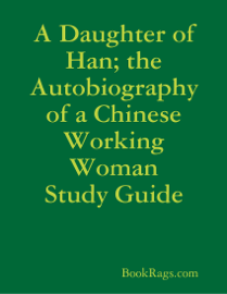 A Daughter of Han; the Autobiography of a Chinese Working Woman Study Guide