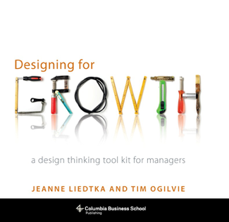Designing for Growth - Jeanne Liedtka & Tim Ogilvie