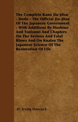 The Complete Kano Jiu-Jitsu (Jiudo): The ... - H. Irving Hancock book