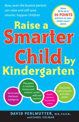 Raise a Smarter Child by Kindergarten - David Perlmutter, M.D. & Carol Colman book
