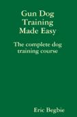 Gun Dog Training Made Easy