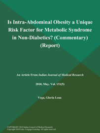 Is Intra-Abdominal Obesity a Unique Risk Factor for Metabolic Syndrome in Non-Diabetics? (Commentary) (Report)