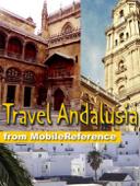 Andalusia, Spain Travel Guide: Incl: Andalucia, Cordoba, Granada, Seville, Costa de la Luz, Costa del Sol & more. Illustrated Guide, Phrasebook & Maps. (Mobi Travel)