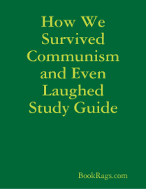 How We Survived Communism and Even Laughed Study Guide