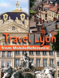 Lyon, Rhône-Alpes, French Alps & Rhône River Valley, France: Illustrated Travel Guide, Phrasebook and Maps (Mobi Travel) book