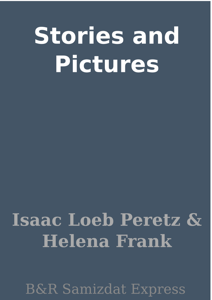 Stories and Pictures - Isaac Loeb Peretz