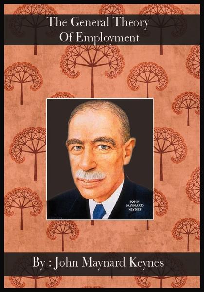 The General Theory Of Employment [ By: John Maynard Keynes ]