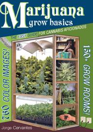 Marijuana Grow Basics: The Easy Guide for Cannabis Aficionados book