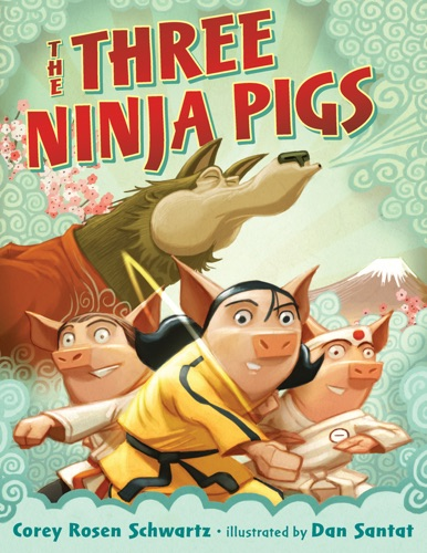 Corey Rosen Schwartz & Dan Santat - The Three Ninja Pigs