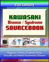 21st Century Kawasaki Disease  Syndrome Sourcebook Clinical Data For Patients Families And Physicians - Diagnosis Testing Treatment Drugs Vasculitis And Related Autoimmune Diseases