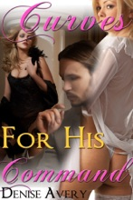 Curves For His Command (The Billionaire's Curvy Submissive Parts 6&7) (BBW Billionaire Erotica)