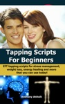Tapping Scripts For Beginners EFT Tapping Scripts For Stress Management Weight Loss Energy Healing And More That You Can Use Today