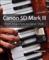 Canon 5D Mark III From Snapshots To Great Shots