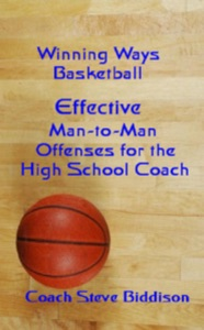 Effective Man-to-Man Offenses for the High School Coach (Winning Ways Basketball, #2)