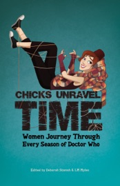 Chicks Unravel Time: Women Journey Through Every Season of Doctor Who PDF Download