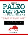 The Secrets Of Paleo Diet Plan For Beginners Discover-Why Everyday Paleo Is So Effective For Weight Loss Anti-Aging Diabetes Heart Disease And For Boosting Stamina