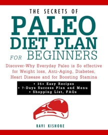 The Secrets Of Paleo Diet Plan For Beginners Discover Why Everyday Paleo Is So Effective For Weight Loss Anti Aging Diabetes Heart Disease And For Boosting Stamina