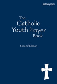 THE CATHOLIC YOUTH PRAYER BOOK, SECOND EDITION