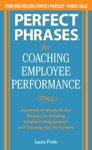 Perfect Phrases For Coaching Employee Performance Hundreds Of Ready-to-Use Phrases For Building Employee Engagement And Creating Star Performers