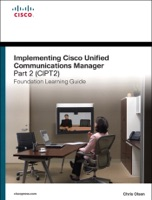 Implementing Cisco Unified Communications Manager, Part 2 (CIPT2) Foundation Learning Guide: (CCNP Voice CIPT2 642-457), 2/e