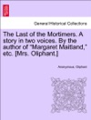 The Last Of The Mortimers A Story In Two Voices By The Author Of Margaret Maitland Etc Mrs Oliphant VOL I