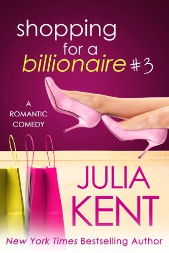 Julia Kent - Shopping for a Billionaire 3