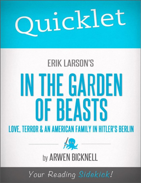 Quicklet on Erik Larson's In the Garden of Beasts: Love, Terror, and an American Family in Hitler's Berlin