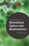 Dictionary Of Biomedical Optics And Biophotonics