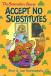 The Berenstain Bears Chapter Book Accept No Substitutes