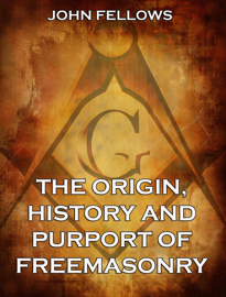 The Origin, History & Purport of Freemasonry
