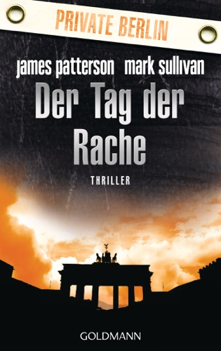 James Patterson & Mark Sullivan - Der Tag der Rache. Private Berlin