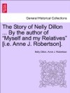 The Story Of Nelly Dillon  By The Author Of Myself And My Relatives Ie Anne J Robertson Vol II