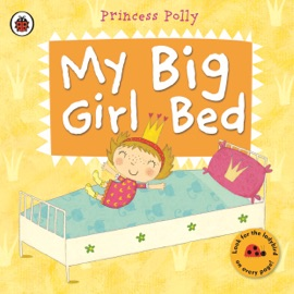 My Big Girl Bed A Princess Polly Book Enhanced Edition