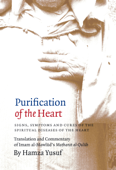 Download and Read Online Purification of the Heart: Signs, Symptoms and Cures of the Spiritual Diseases of the Heart