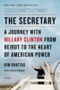 The Secretary: A Journey with Hillary Clinton from Beirut to the Heart of American Power