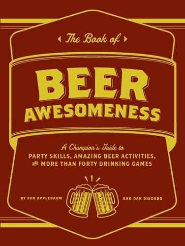 Ben Applebaum & Dan DiSorbo - The Book of Beer Awesomeness