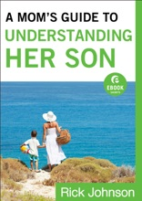 A Mom's Guide To Understanding Her Son (Ebook Shorts)