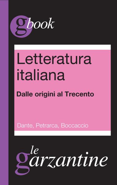 Letteratura italiana. Dalle origini al Trecento. Dante, Petrarca, Boccaccio by Redazioni Garzanti