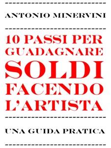10 passi per guadagnare soldi facendo l'artista da Antonio Minervini