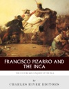 Francisco Pizarro  The Inca The Culture And Conquest Of The Inca Empire