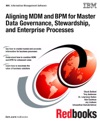 Aligning MDM And BPM For Master Data Governance Stewardship And Enterprise Processes