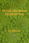 The Fork That Walked But Did Not Talk