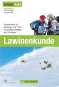 Outdoor Praxis Lawinenkunde: Praxiswissen für Einsteiger und Profis zu Gefahren, Risiken und Strategien